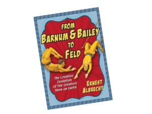 From Barnum & Bailey to Feld: An Inside Look at a Legendary Circus Success Story