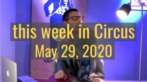 <em>this week in Circus</em>, May 29th, 2020