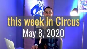 <em>this week in Circus</em>, May 8th 2020