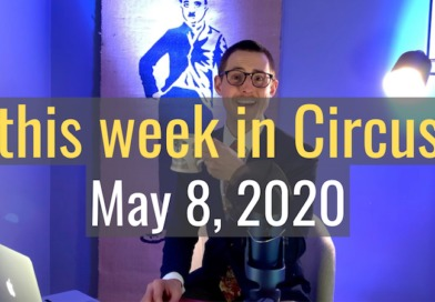 this week in Circus, May 8th 2020