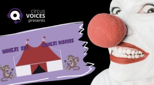 Circus Voices Podcast–Monkey See, Monkey Discuss: Episode 4