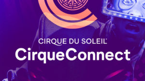 Cirque Du Soleil Launches All-New CirqueConnect Digital Experience