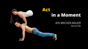 Act in a Moment–Jen Bricker-Bauer