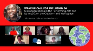 Wake Up Call for Inclusion 06 – Microaggressions in the Performing Arts and Its Impact on Creation and the Workplace