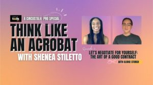 Think Like an Acrobat, Ep. 3–Let's Negotiate For Yourself–The Art of a Good Contract