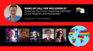 Wake Up Call for Inclusion–Queering the Circus: Exploring LBGTQIA+ Circus Realities & Possibilities