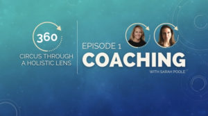 360 Degrees: Circus Through a Holistic Lens with Stacy Clark–Ep.1, Coaching with Sarah Poole