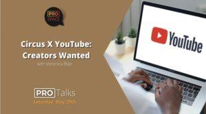 PRO Talk: Circus X YouTube: Creators Wanted