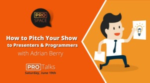 PRO Talk: How to Pitch Your Show to Presenters & Programmers