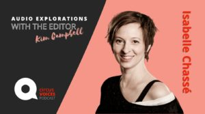 The 7 Fingers' Isabelle Chassé on Reviving Circus–Audio Explorations with the Editor