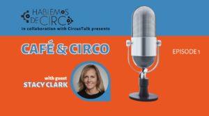Café & Circo Episode 1: Talking With Stacy Clark