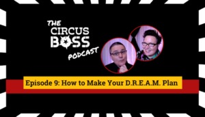 The Circus Boss Podcast Episode 9: How to Make Your D.R.E.A.M. Plan