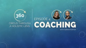 360 Degrees: Circus Through a Holistic Lens with Stacy Clark–Ep.4, Adrian Porter on Coaching to Autonomy, and So Much More!