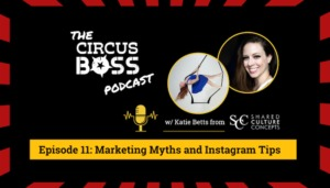 The Circus Boss Podcast Episode 11: Marketing Myths and Instagram Tips with Shared Culture Concepts