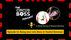 The Circus Boss Podcast Episode 12: Being Your Own Boss with Rachel Bowman