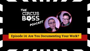 The Circus Boss Podcast Episode 14: Are You Documenting Your Work?