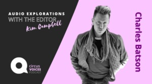 Circus Voices Podcast– CircusTalkPRO Launches New Series <em> Journeys Through Queer Circus with Charles Batson</em>