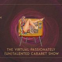 VIRTUAL Passionately [UN]Talented Cabaret Show | 4th Edition - Circus Events - CircusTalk